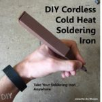 Step by step guide – DIY cordless cold heat soldering iron