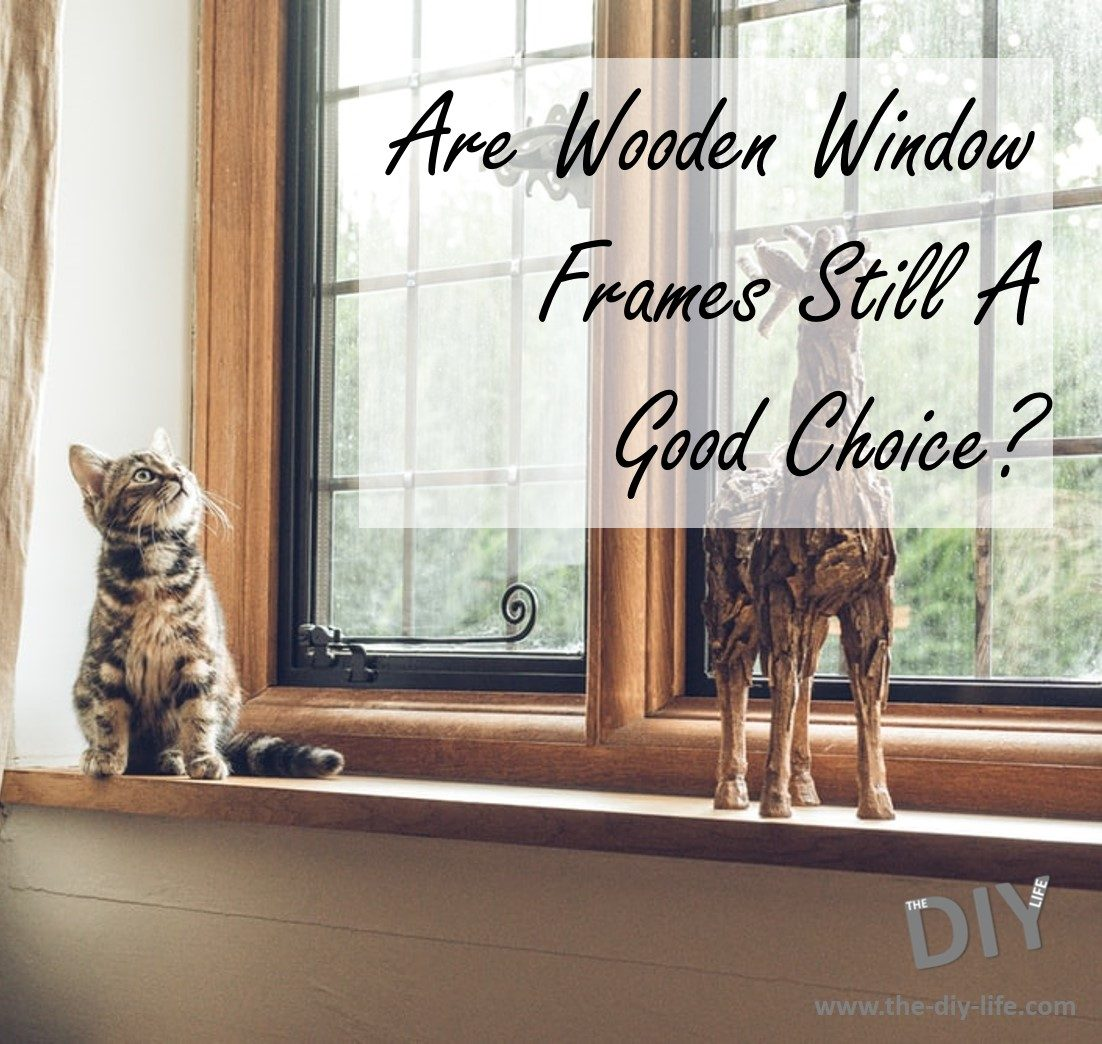 Are Wooden Window Frames Still A Good Choice