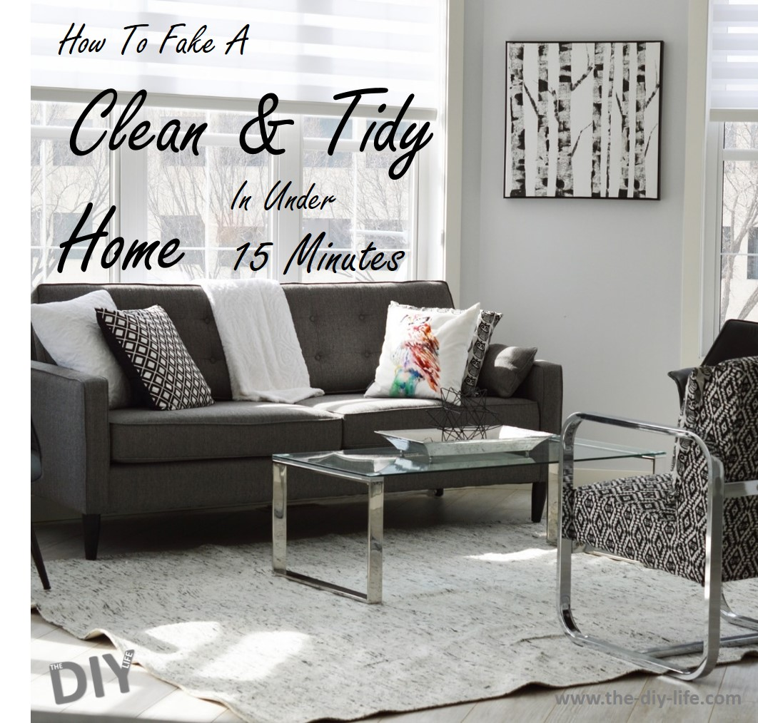 How To Fake A Clean & Tidy Home In Under Fifteen Minutes